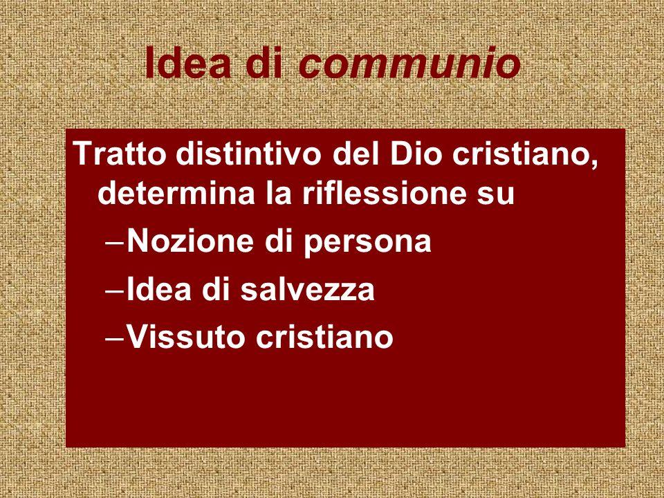 Idea di communio Tratto distintivo del Dio cristiano, determina la riflessione su. Nozione di persona.