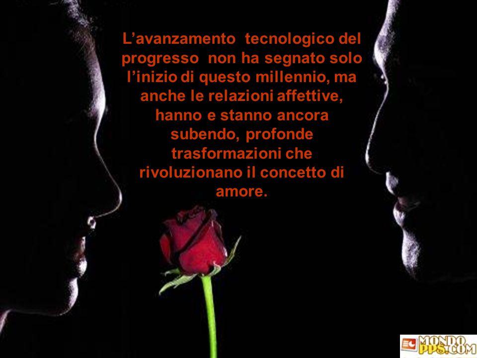L'avanzamento tecnologico del progresso non ha segnato solo l'inizio di questo millennio, ma anche le relazioni affettive, hanno e stanno ancora subendo, profonde trasformazioni che rivoluzionano il concetto di amore.