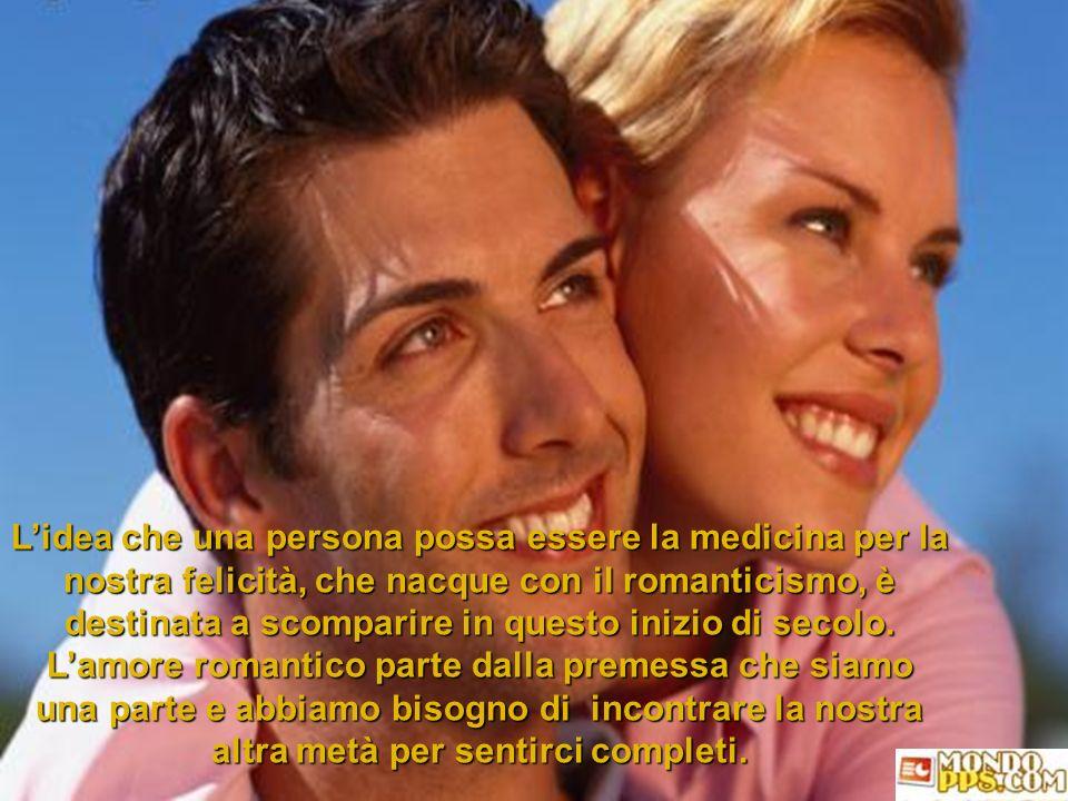 L'idea che una persona possa essere la medicina per la nostra felicità, che nacque con il romanticismo, è destinata a scomparire in questo inizio di secolo.