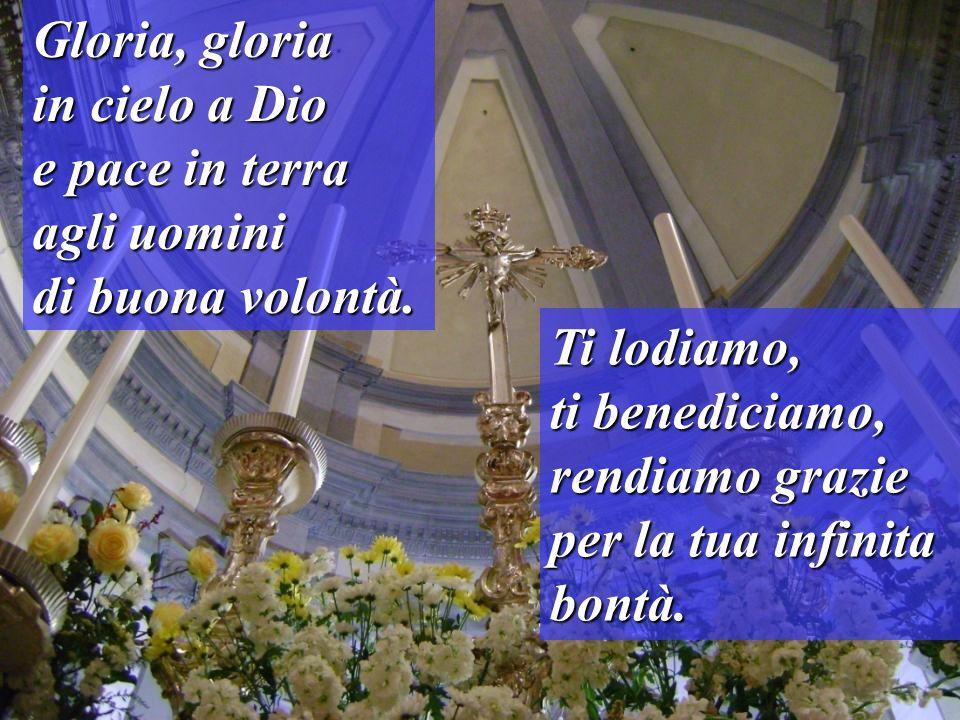 Gloria, gloriain cielo a Dio.e pace in terra. agli uomini.