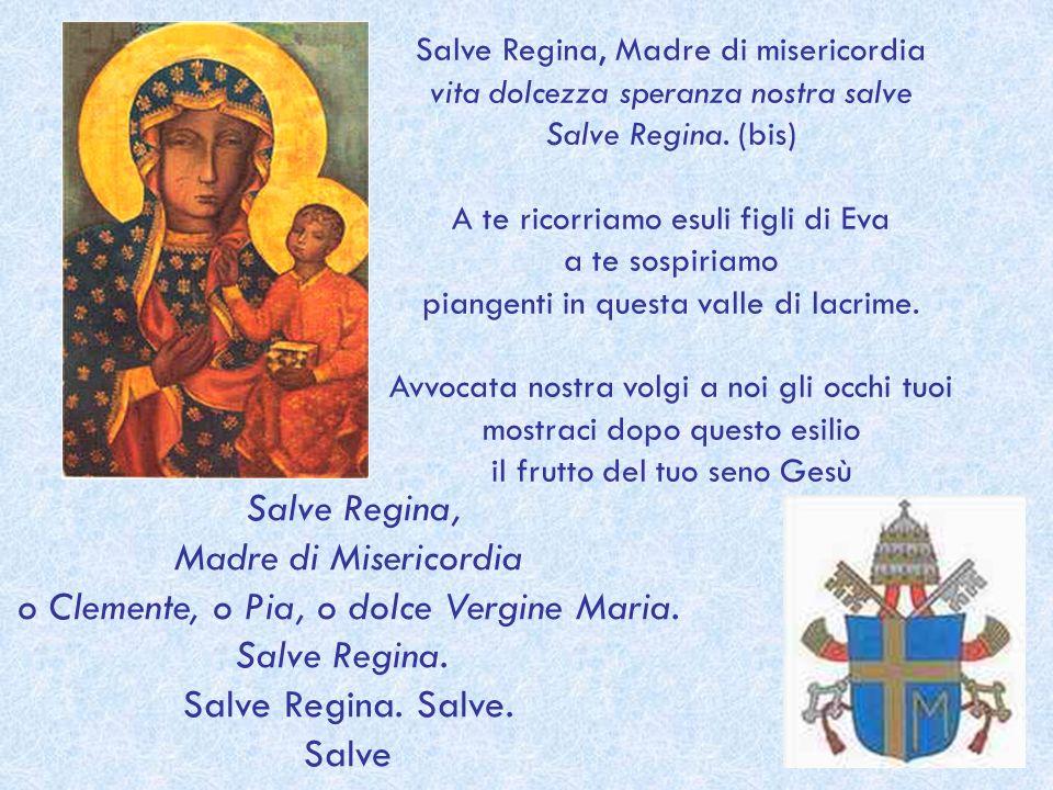 o Clemente, o Pia, o dolce Vergine Maria. Salve Regina.