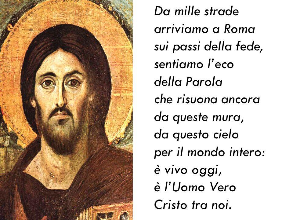Da mille strade arriviamo a Roma sui passi della fede, sentiamo l'eco. della Parola che risuona ancora da queste mura,