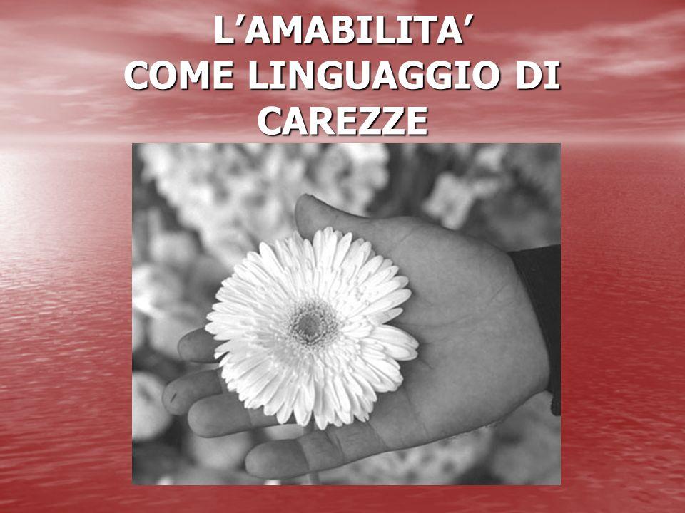 L'AMABILITA' COME LINGUAGGIO DI CAREZZE