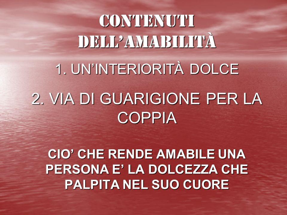CONTENUTI DELL'AMABILITÀ 1. UN'INTERIORITÀ DOLCE 2