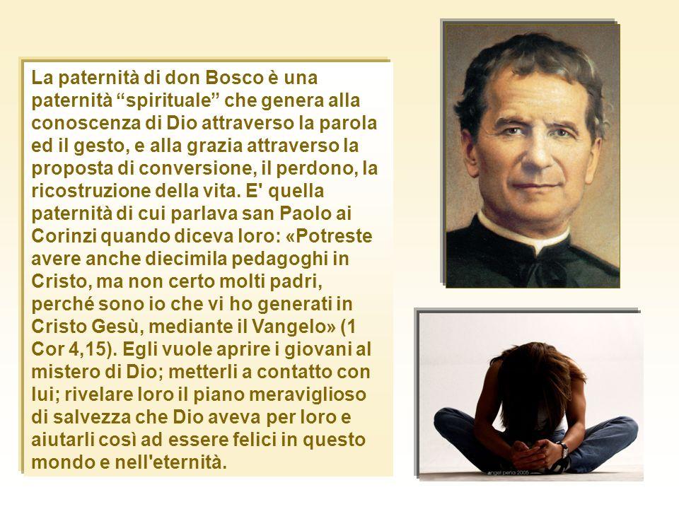 La paternità di don Bosco è una paternità spirituale che genera alla conoscenza di Dio attraverso la parola ed il gesto, e alla grazia attraverso la proposta di conversione, il perdono, la ricostruzione della vita.