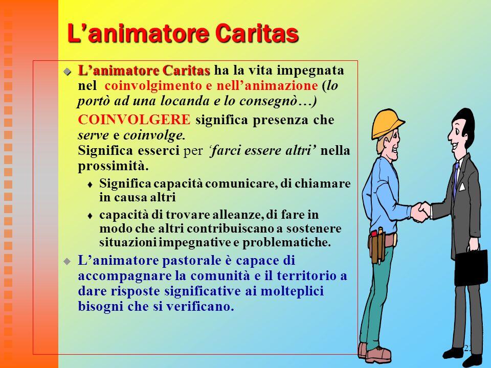 L'animatore Caritas L'animatore Caritas ha la vita impegnata nel coinvolgimento e nell'animazione (lo portò ad una locanda e lo consegnò…)