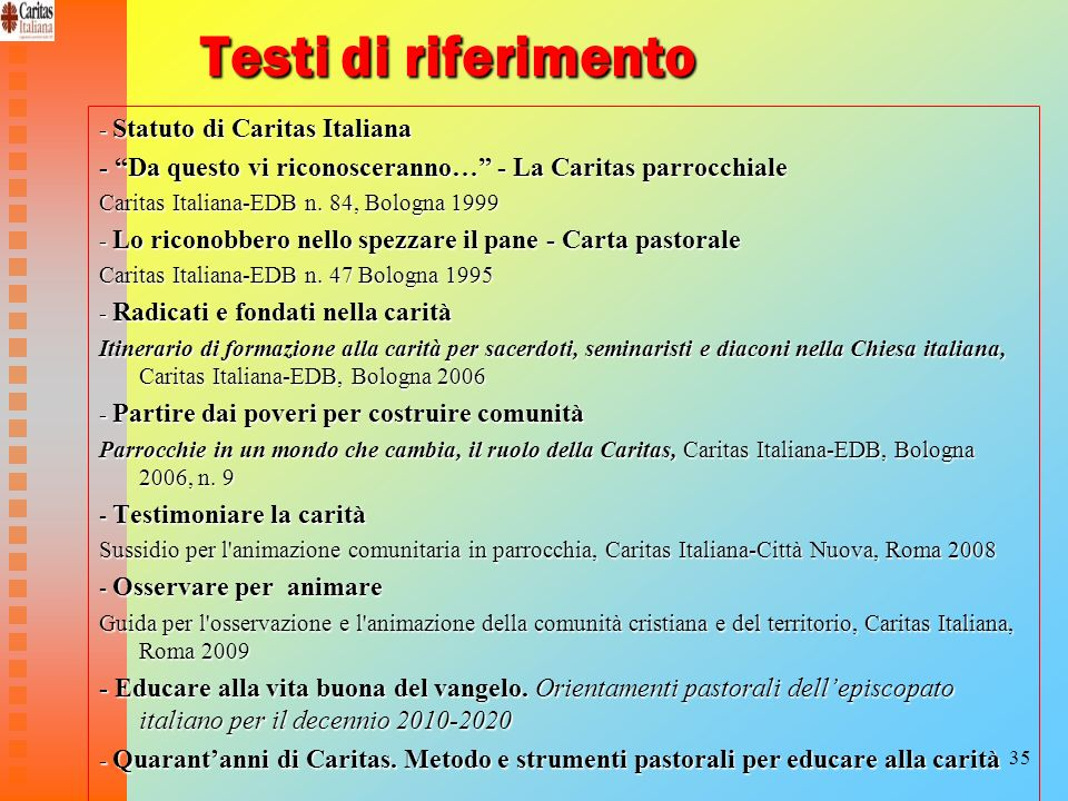 Testi di riferimento - Statuto di Caritas Italiana. - Da questo vi riconosceranno… - La Caritas parrocchiale.