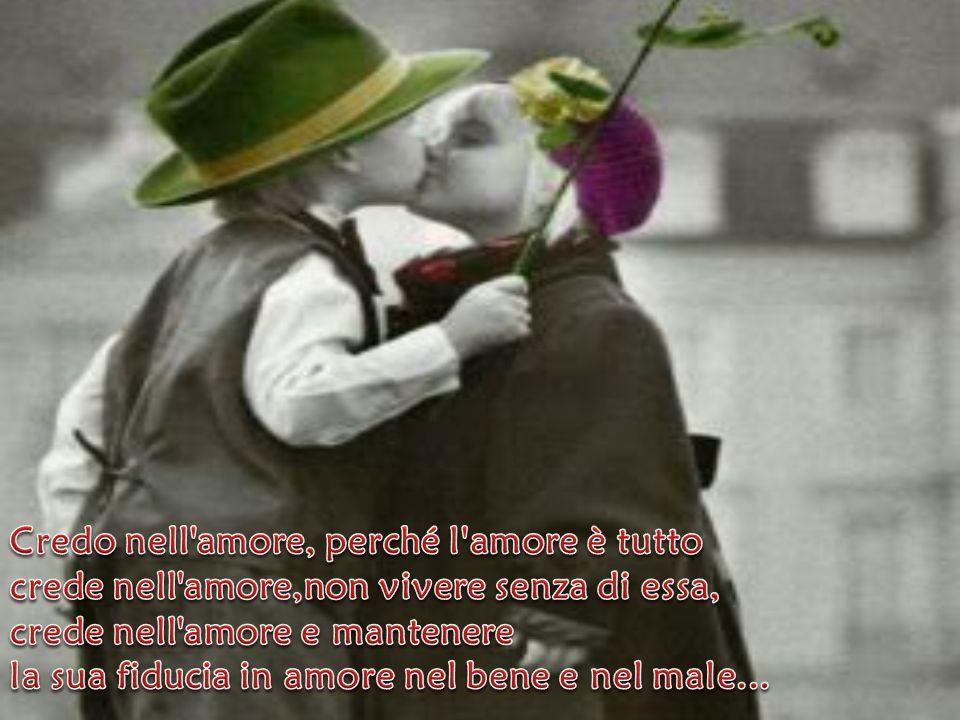 Credo nell amore, perché l amore è tutto