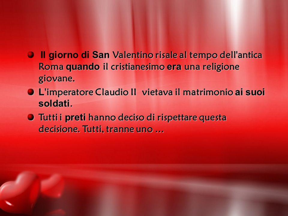 Il giorno di San Valentino risale al tempo dell antica Roma quando il cristianesimo era una religione giovane.
