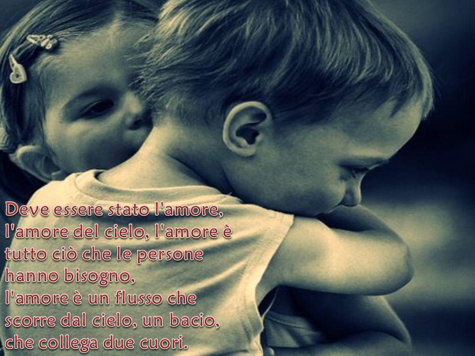 Deve essere stato l amore, l amore del cielo, l amore è tutto ciò che le persone hanno bisogno, l amore è un flusso che scorre dal cielo, un bacio, che collega due cuori.