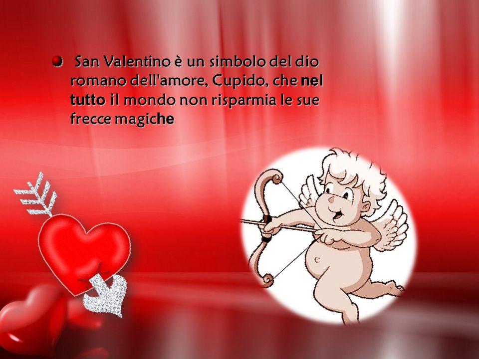 San Valentino è un simbolo del dio romano dell amore, Cupido, che nel tutto il mondo non risparmia le sue frecce magiche