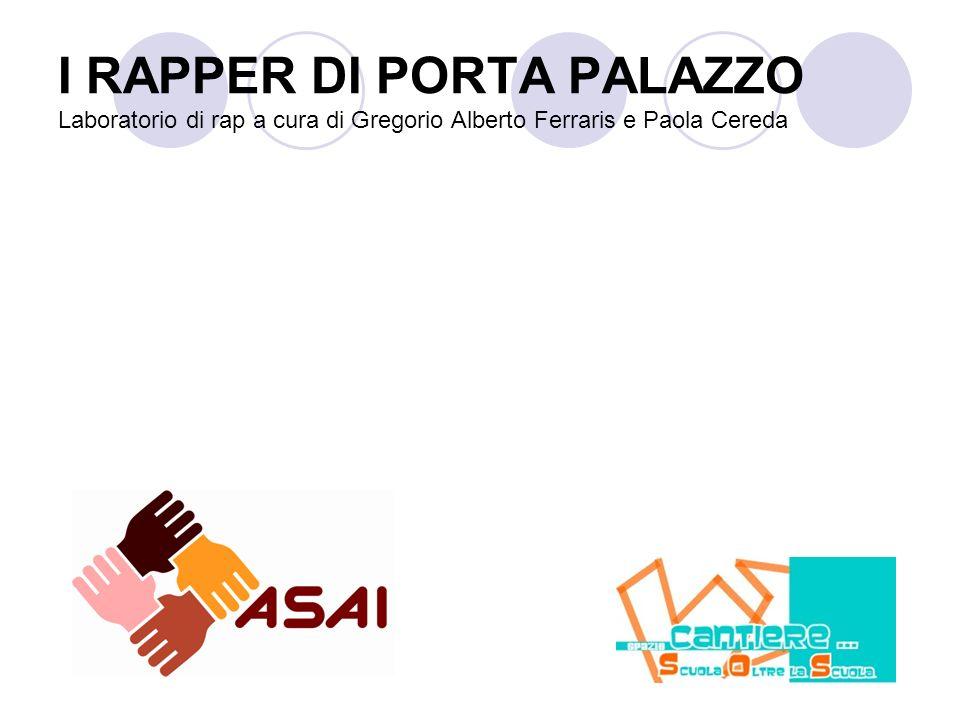 I RAPPER DI PORTA PALAZZO Laboratorio di rap a cura di Gregorio Alberto Ferraris e Paola Cereda