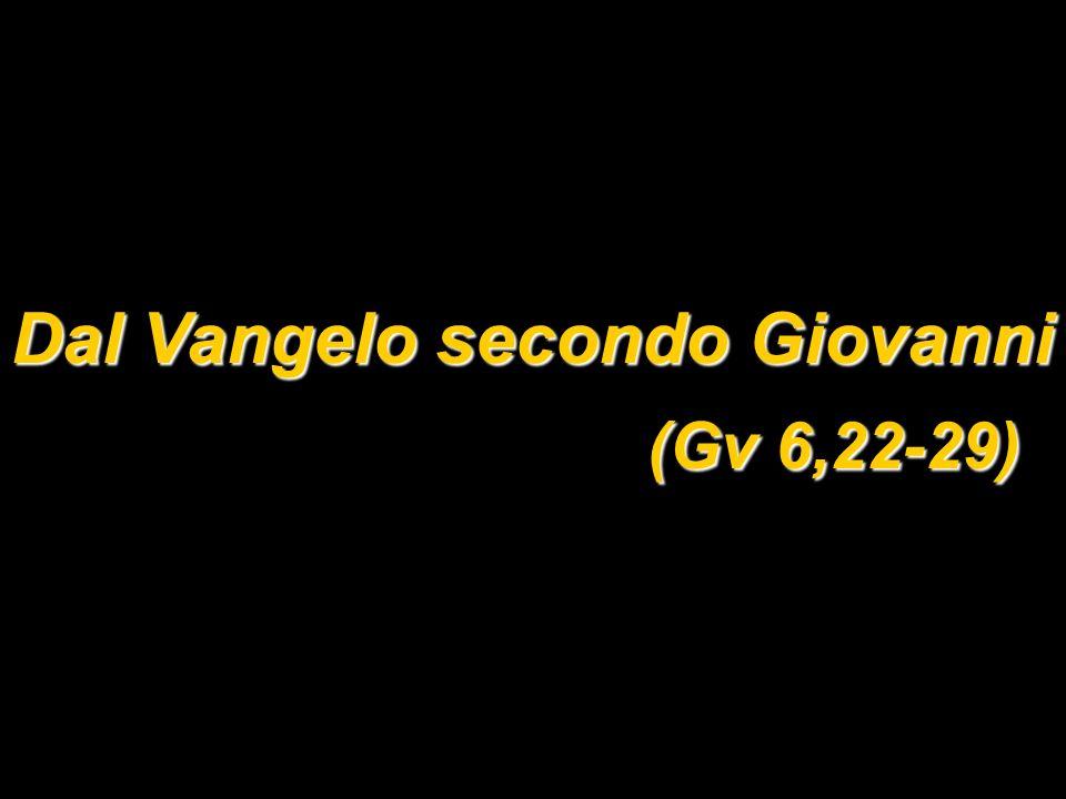 Dal Vangelo secondo Giovanni (Gv 6,22-29)