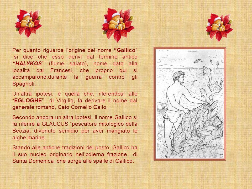 Per quanto riguarda l'origine del nome Gallico ,si dice che esso derivi dal termine antico HALYKOS (fiume salato), nome dato alla località dai Francesi, che proprio qui si accamparono,durante la guerra contro gli Spagnoli.
