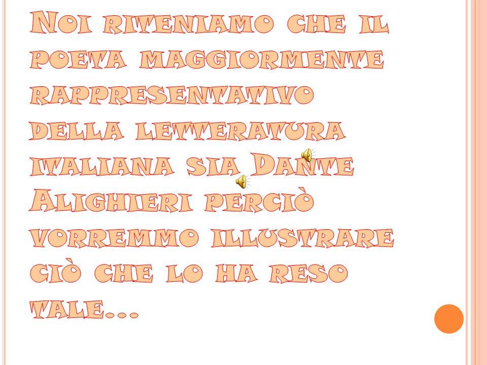 Noi riteniamo che il poeta maggiormente rappresentativo della letteratura italiana sia Dante Alighieri perciò vorremmo illustrare ciò che lo ha reso tale…
