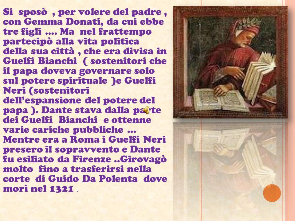 Si sposò , per volere del padre , con Gemma Donati, da cui ebbe tre figli ….