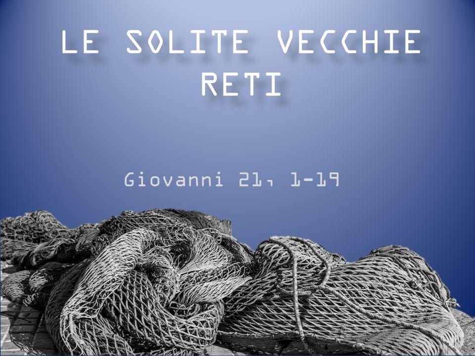 LE SOLITE VECCHIE RETI Giovanni 21, 1-19
