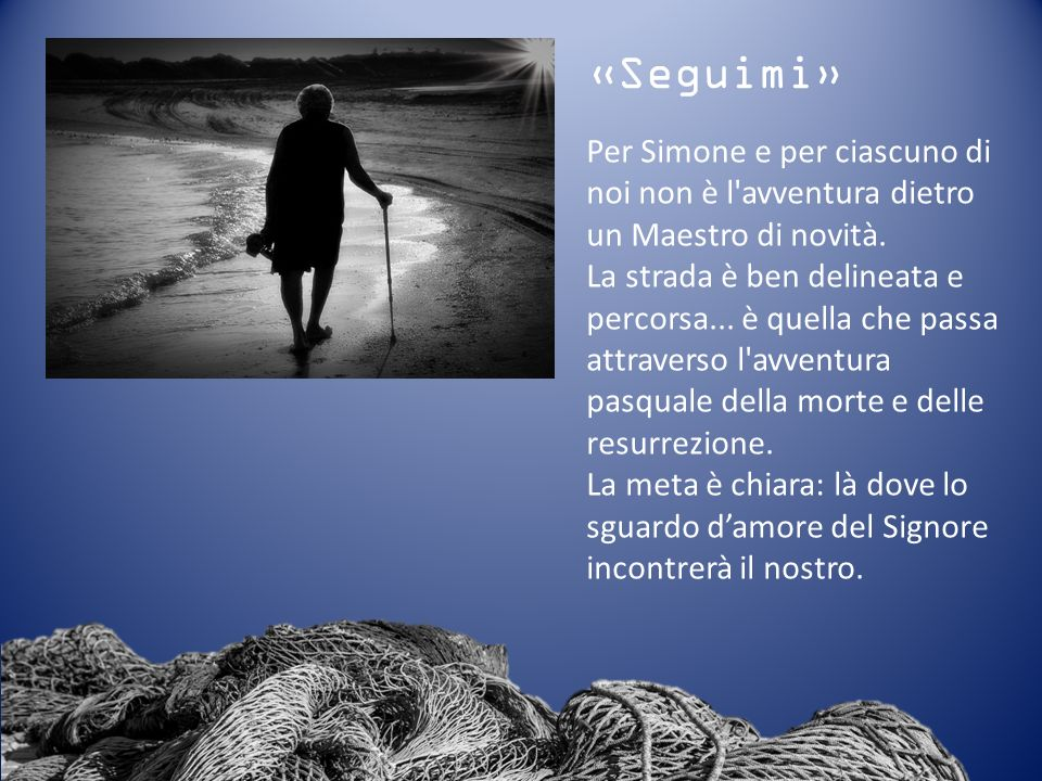 «Seguimi» Per Simone e per ciascuno di noi non è l avventura dietro un Maestro di novità.