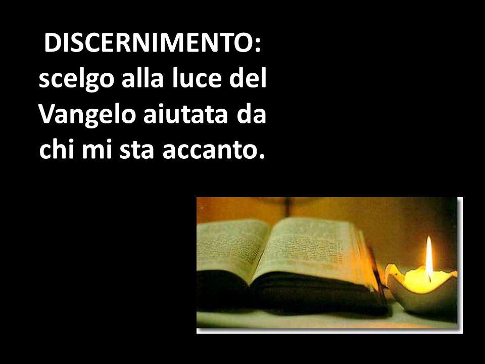 Discernimento: scelgo alla luce del Vangelo aiutata da chi mi sta accanto.