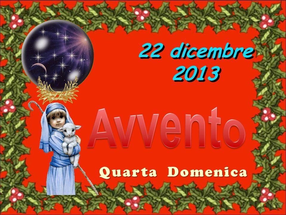 22 dicembre 2013 Quarta Domenica