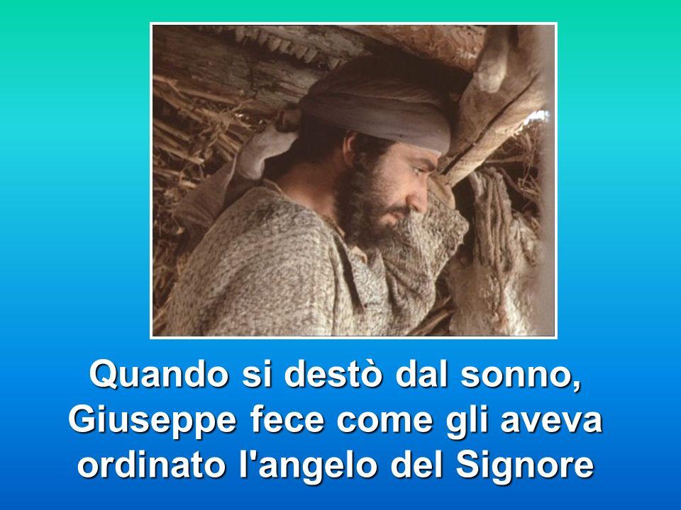 Quando si destò dal sonno, Giuseppe fece come gli aveva ordinato l angelo del Signore