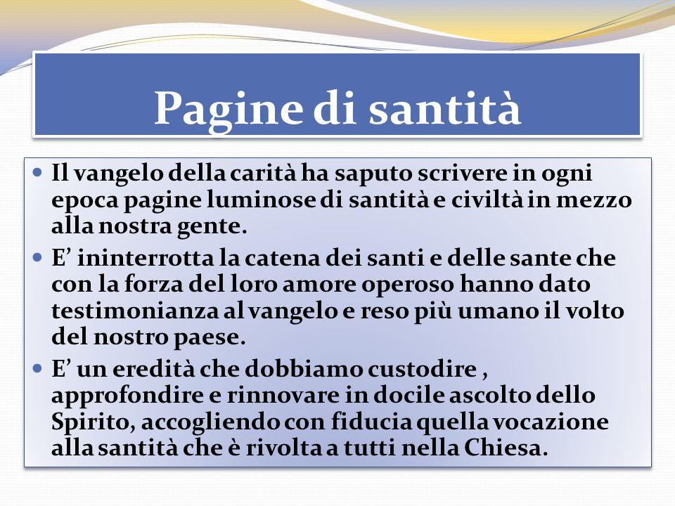 Pagine di santità Il vangelo della carità ha saputo scrivere in ogni epoca pagine luminose di santità e civiltà in mezzo alla nostra gente.