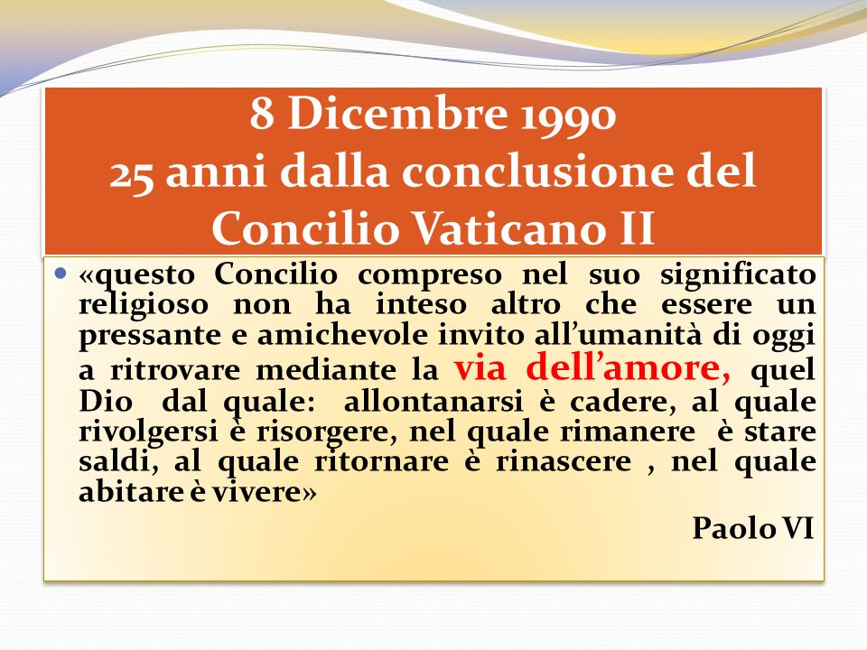 8 Dicembre 1990 25 anni dalla conclusione del Concilio Vaticano II