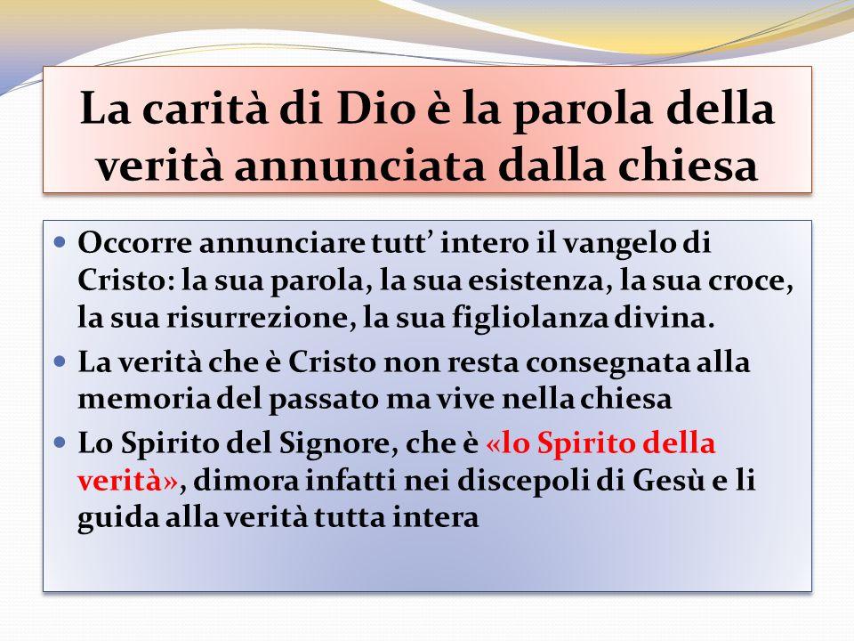 La carità di Dio è la parola della verità annunciata dalla chiesa