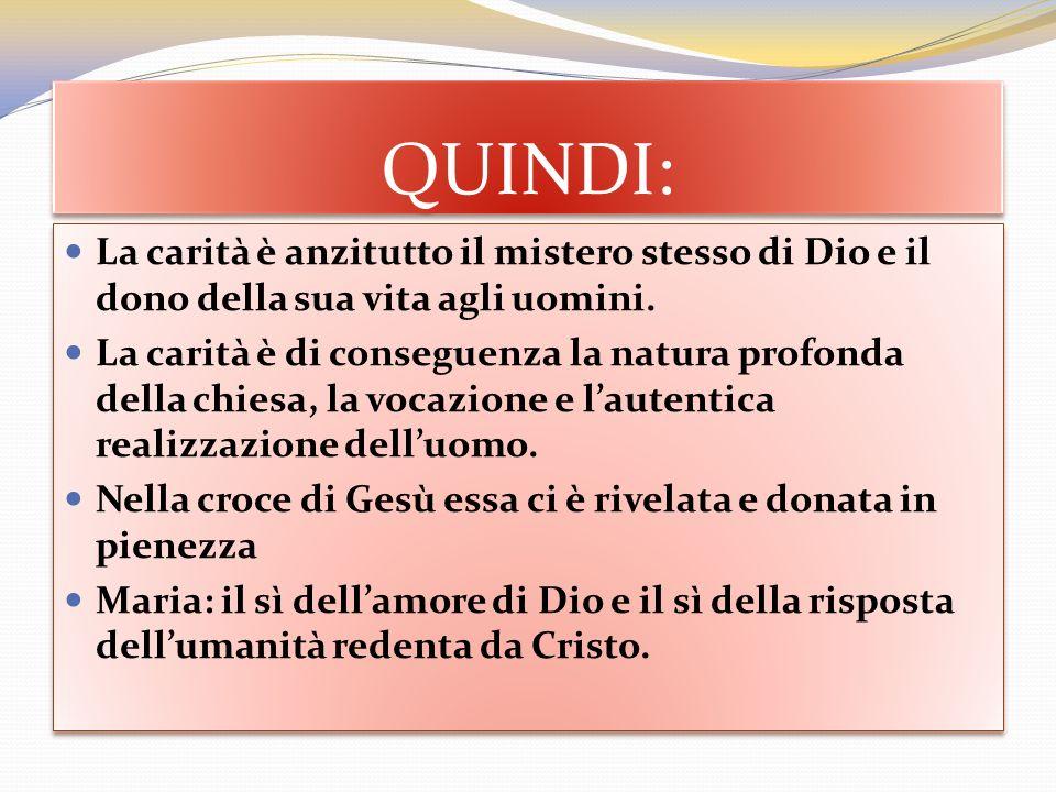 QUINDI: La carità è anzitutto il mistero stesso di Dio e il dono della sua vita agli uomini.