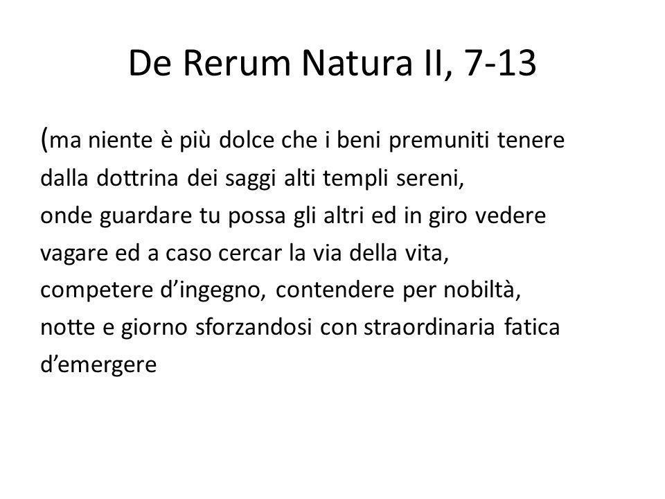 De Rerum Natura II, 7-13 (ma niente è più dolce che i beni premuniti tenere. dalla dottrina dei saggi alti templi sereni,