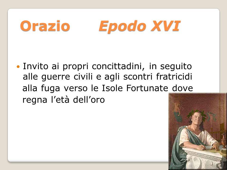 Orazio Epodo XVI Invito ai propri concittadini, in seguito alle guerre civili e agli scontri fratricidi.