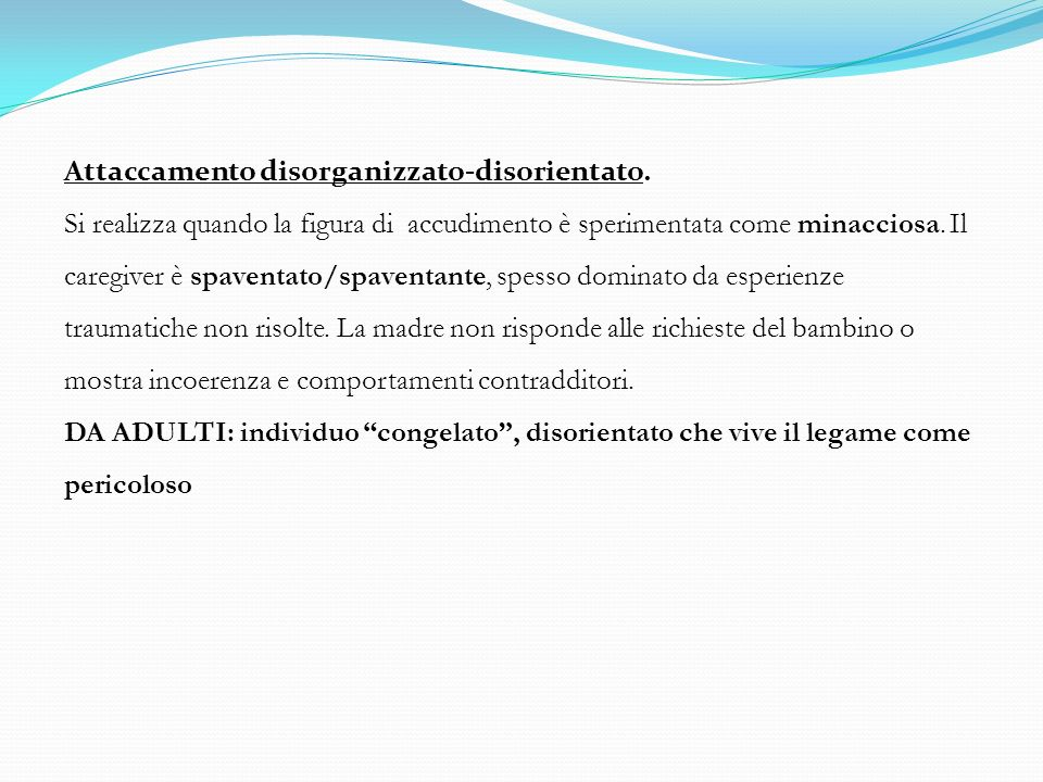 Attaccamento disorganizzato-disorientato.