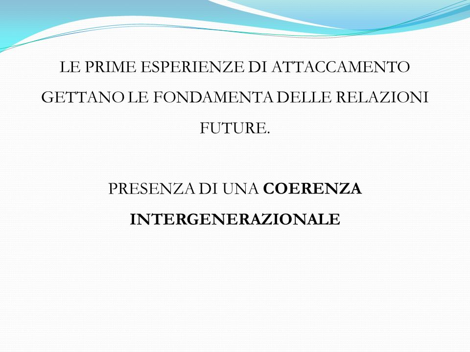 LE PRIME ESPERIENZE DI ATTACCAMENTO GETTANO LE FONDAMENTA DELLE RELAZIONI FUTURE.