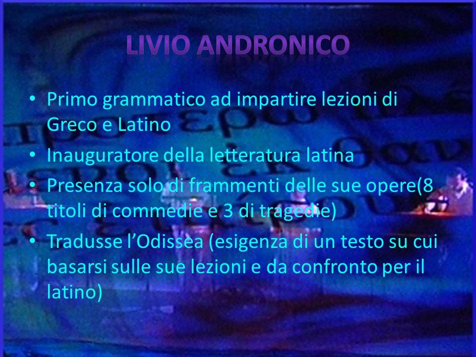 Livio Andronico Primo grammatico ad impartire lezioni di Greco e Latino. Inauguratore della letteratura latina.