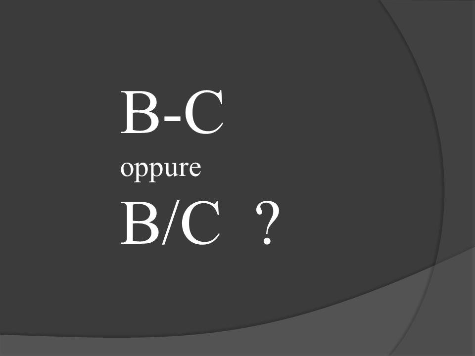 B-C oppure B/C