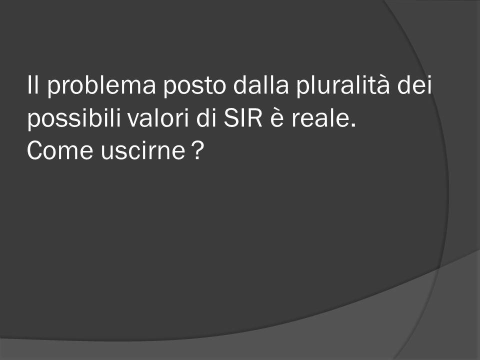 Il problema posto dalla pluralità dei possibili valori di SIR è reale