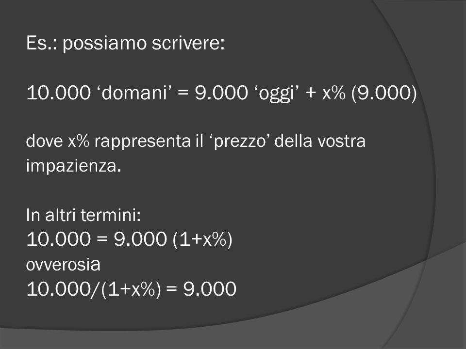 Es. : possiamo scrivere: 10. 000 'domani' = 9. 000 'oggi' + x% (9