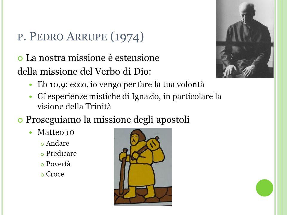 p. Pedro Arrupe (1974) La nostra missione è estensione