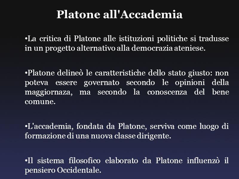 Platone all Accademia La critica di Platone alle istituzioni politiche si tradusse in un progetto alternativo alla democrazia ateniese.