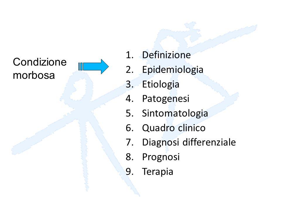 Definizione Epidemiologia. Etiologia. Patogenesi. Sintomatologia. Quadro clinico. Diagnosi differenziale.