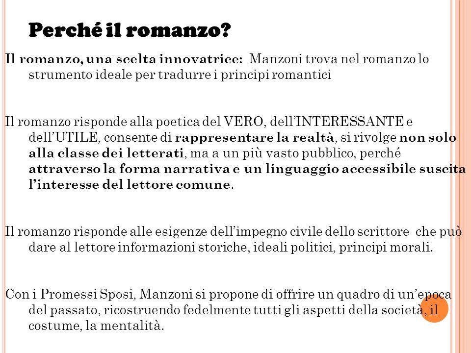 Perché il romanzo Il romanzo, una scelta innovatrice: Manzoni trova nel romanzo lo strumento ideale per tradurre i principi romantici.