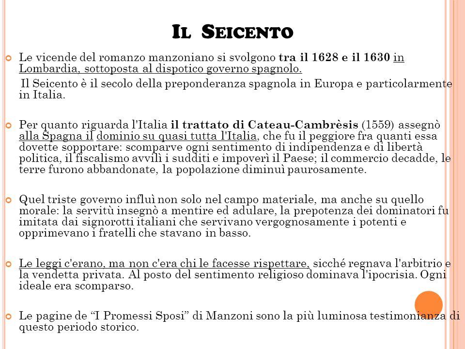 Il Seicento Le vicende del romanzo manzoniano si svolgono tra il 1628 e il 1630 in Lombardia, sottoposta al dispotico governo spagnolo.