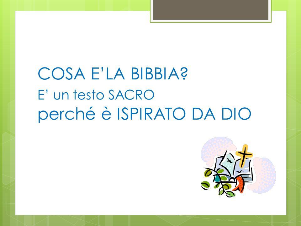 COSA E'LA BIBBIA E' un testo SACRO perché è ISPIRATO DA DIO