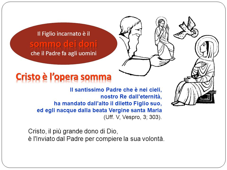 Cristo è l'opera somma Il Figlio incarnato è il sommo dei doni