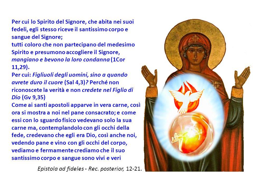 Per cui lo Spirito del Signore, che abita nei suoi fedeli, egli stesso riceve il santissimo corpo e sangue del Signore;