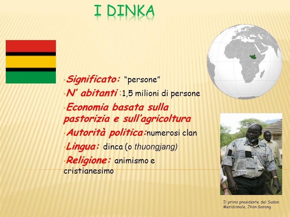 I DINKA Significato: persone N' abitanti :1,5 milioni di persone