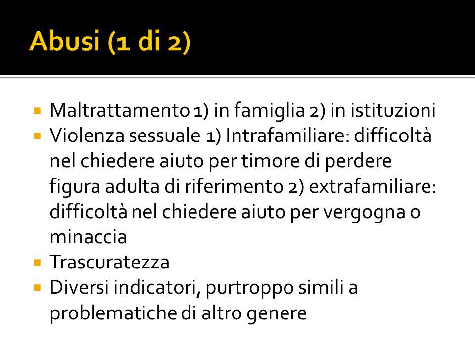 Abusi (1 di 2) Maltrattamento 1) in famiglia 2) in istituzioni