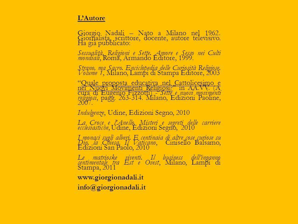 L'Autore Giorgio Nadali – Nato a Milano nel 1962. Giornalista, scrittore, docente, autore televisivo. Ha già pubblicato: