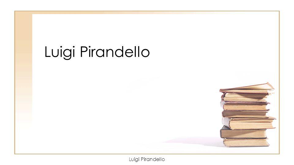 Luigi Pirandello Luigi Pirandello