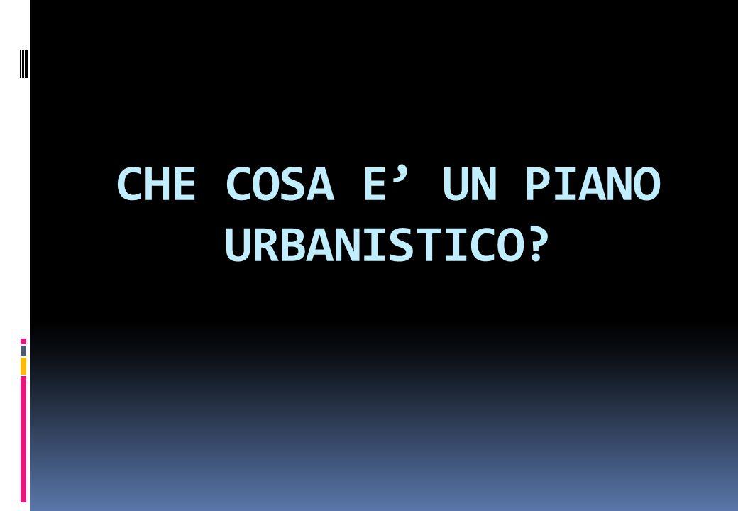 CHE COSA E' UN PIANO URBANISTICO